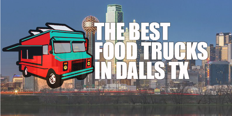 Best Food Trucks In Dallas TX
